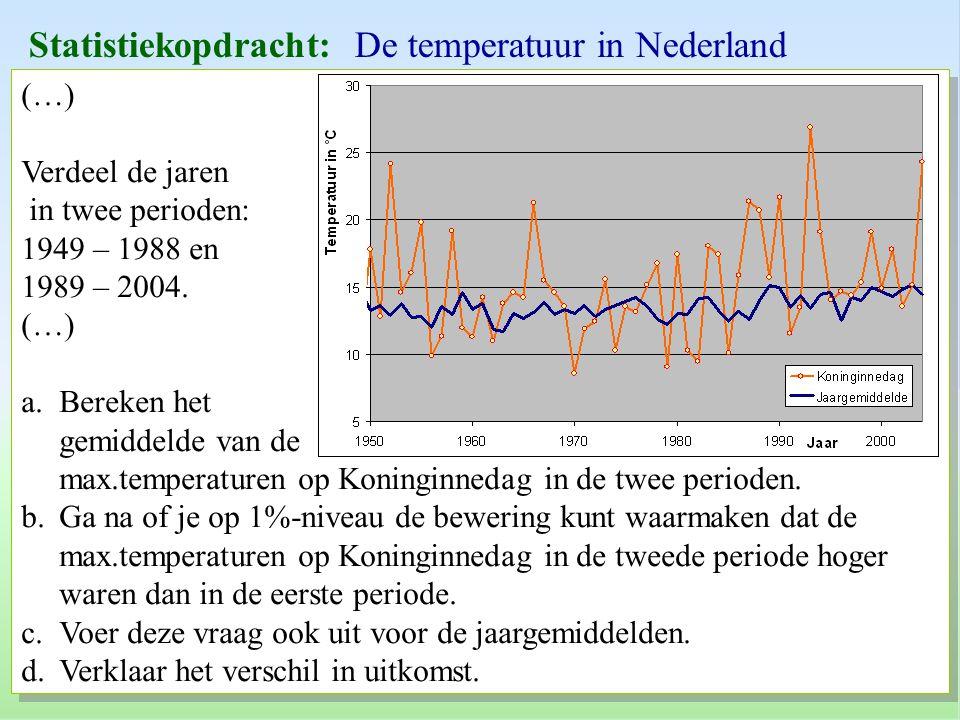 Statistiekopdracht: De temperatuur in Nederland (…) Verdeel de jaren in twee perioden: 1949 – 1988 en 1989 – 2004. (…) a.Bereken het gemiddelde van de