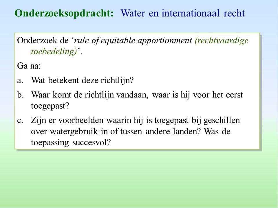 Onderzoeksopdracht: Water en internationaal recht Onderzoek de 'rule of equitable apportionment (rechtvaardige toebedeling)'. Ga na: a.Wat betekent de