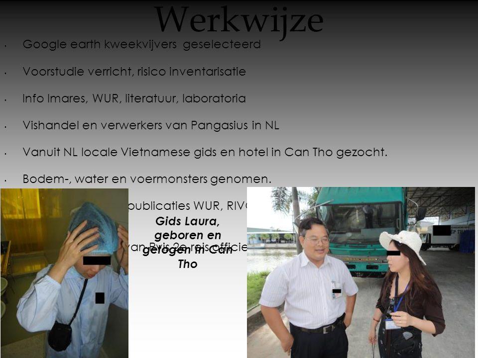 Werkwijze • Google earth kweekvijvers geselecteerd • Voorstudie verricht, risico inventarisatie • Info Imares, WUR, literatuur, laboratoria • Vishande