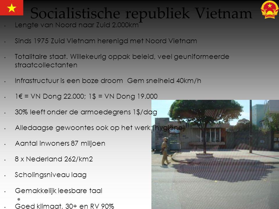 Socialistische republiek Vietnam • Lengte van Noord naar Zuid 2.000km • Sinds 1975 Zuid Vietnam herenigd met Noord Vietnam • Totalitaire staat. Willek