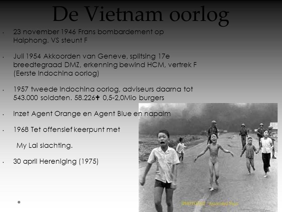 De Vietnam oorlog • 23 november 1946 Frans bombardement op Haiphong. VS steunt F • Juli 1954 Akkoorden van Geneve, splitsing 17e breedtegraad DMZ, erk