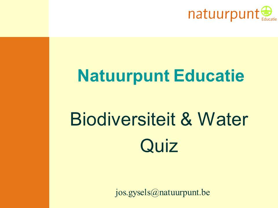 Natuurpunt Educatie Biodiversiteit & Water Quiz jos.gysels@natuurpunt.be
