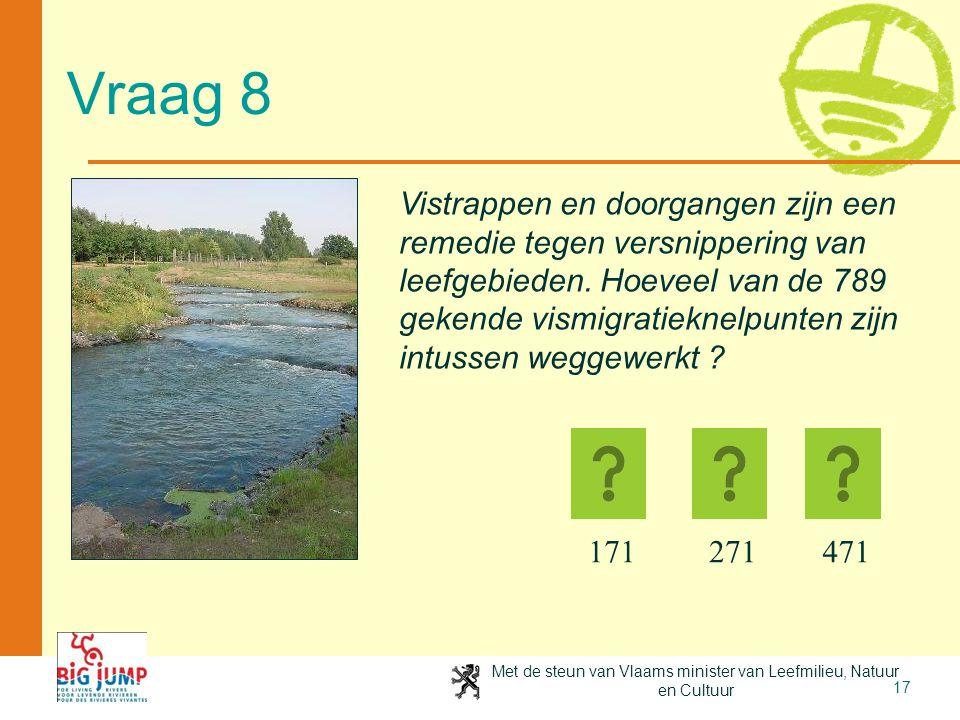 Met de steun van Vlaams minister van Leefmilieu, Natuur en Cultuur 17 Vraag 8 171471271 Vistrappen en doorgangen zijn een remedie tegen versnippering