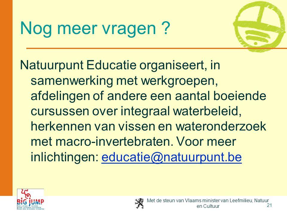 Met de steun van Vlaams minister van Leefmilieu, Natuur en Cultuur 21 Nog meer vragen ? Natuurpunt Educatie organiseert, in samenwerking met werkgroep