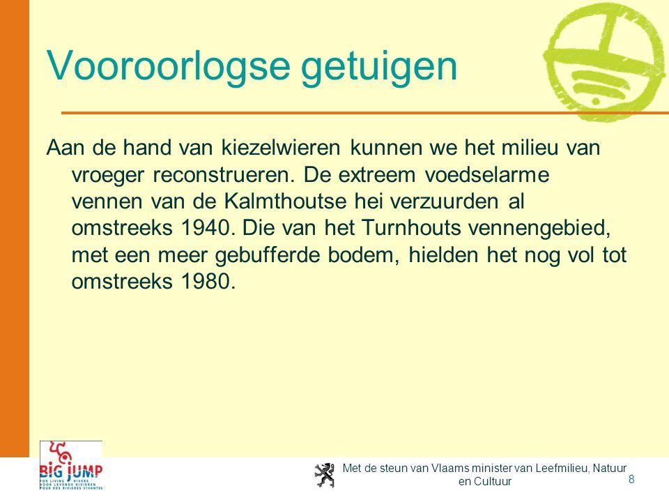 Met de steun van Vlaams minister van Leefmilieu, Natuur en Cultuur 9 Vraag 4 De Bosbeekjuffer is een fraaie libel die gevonden wordt in en langs zuivere, zuurstofrijke beekjes en kleine rivieren.