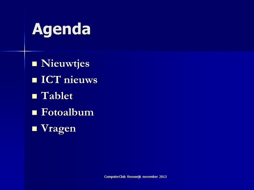 ComputerClub Reeuwijk november 2013 Agenda  Nieuwtjes  ICT nieuws  Tablet  Fotoalbum  Vragen
