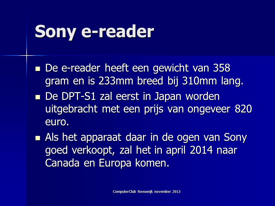 ComputerClub Reeuwijk november 2013 Sony e-reader  De e-reader heeft een gewicht van 358 gram en is 233mm breed bij 310mm lang.