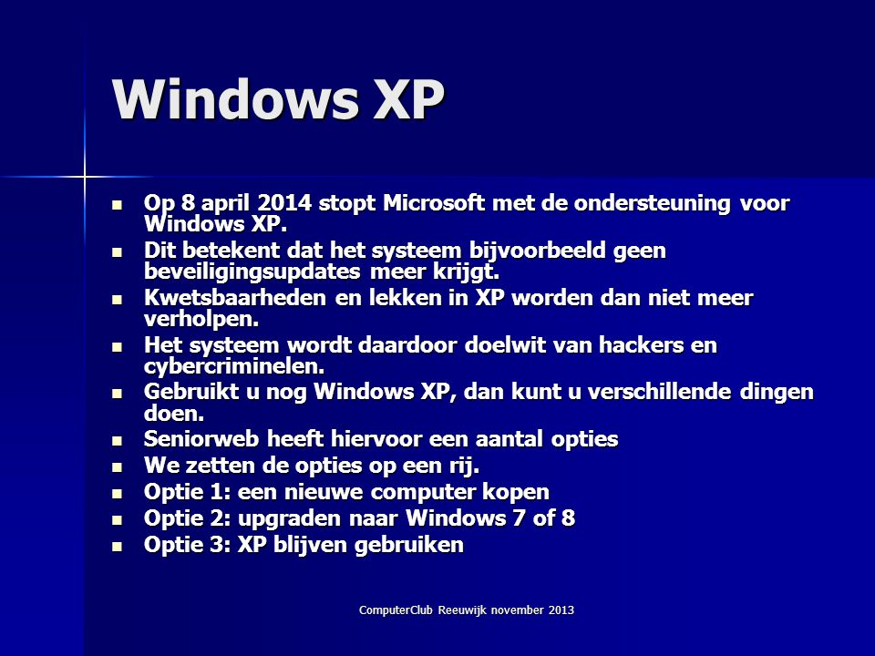 ComputerClub Reeuwijk november 2013 Windows XP  Op 8 april 2014 stopt Microsoft met de ondersteuning voor Windows XP.
