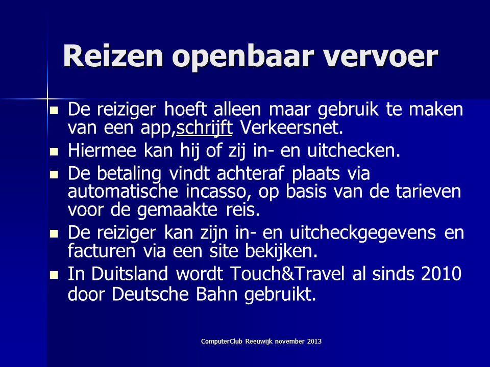 ComputerClub Reeuwijk november 2013 Reizen openbaar vervoer   De reiziger hoeft alleen maar gebruik te maken van een app,schrijft Verkeersnet.schrijft   Hiermee kan hij of zij in- en uitchecken.