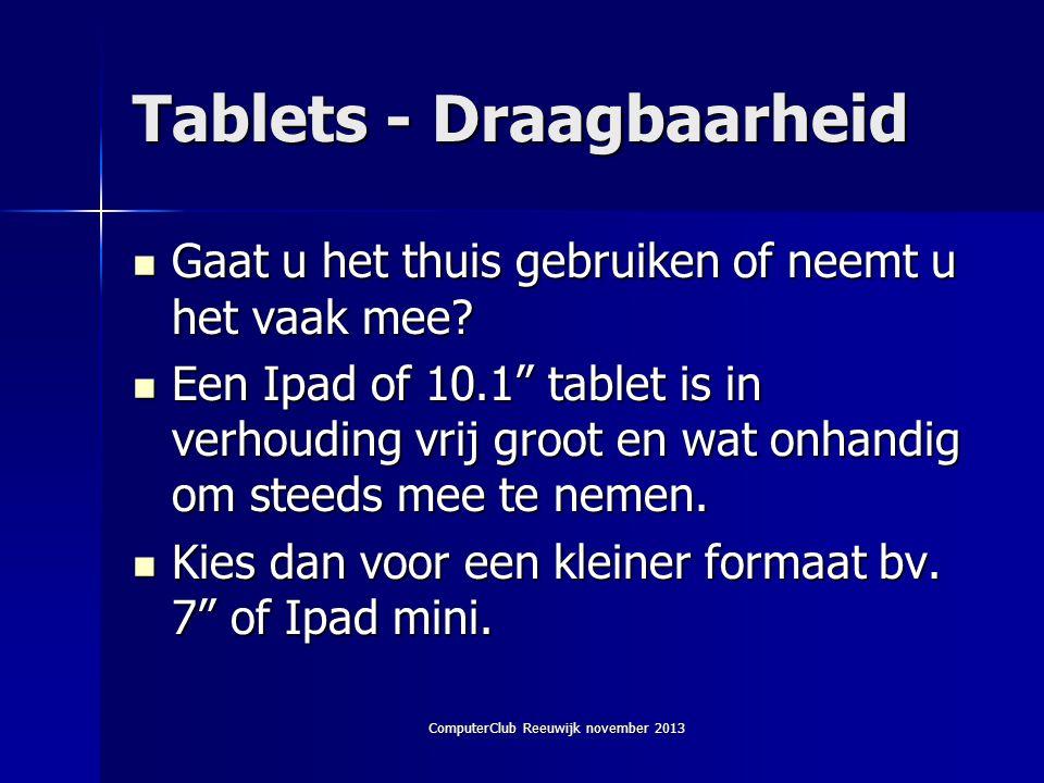 ComputerClub Reeuwijk november 2013 Tablets - Draagbaarheid  Gaat u het thuis gebruiken of neemt u het vaak mee.