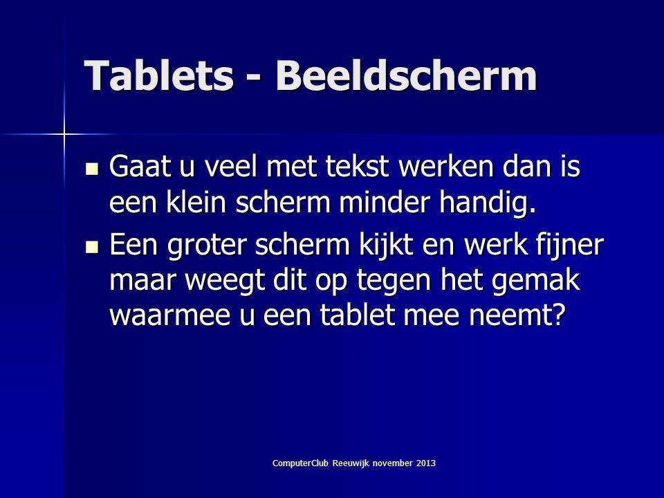 ComputerClub Reeuwijk november 2013 Tablets - Beeldscherm  Gaat u veel met tekst werken dan is een klein scherm minder handig.