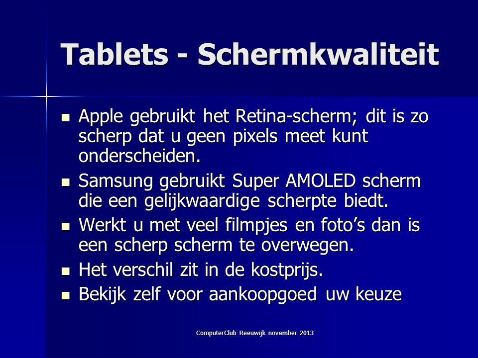 ComputerClub Reeuwijk november 2013 Tablets - Schermkwaliteit  Apple gebruikt het Retina-scherm; dit is zo scherp dat u geen pixels meet kunt onderscheiden.