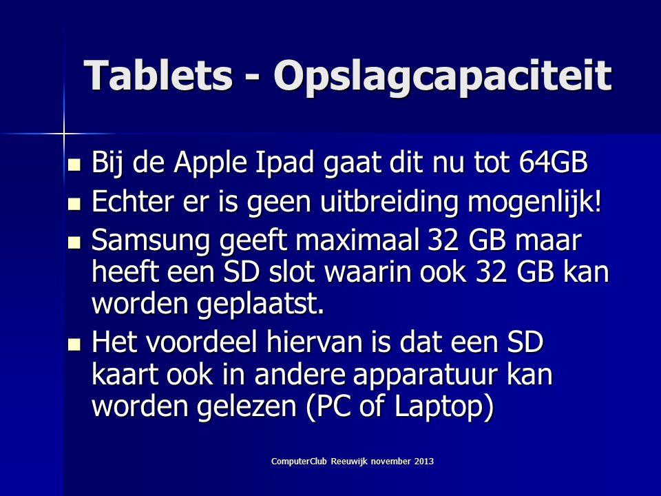 ComputerClub Reeuwijk november 2013 Tablets - Opslagcapaciteit  Bij de Apple Ipad gaat dit nu tot 64GB  Echter er is geen uitbreiding mogenlijk.