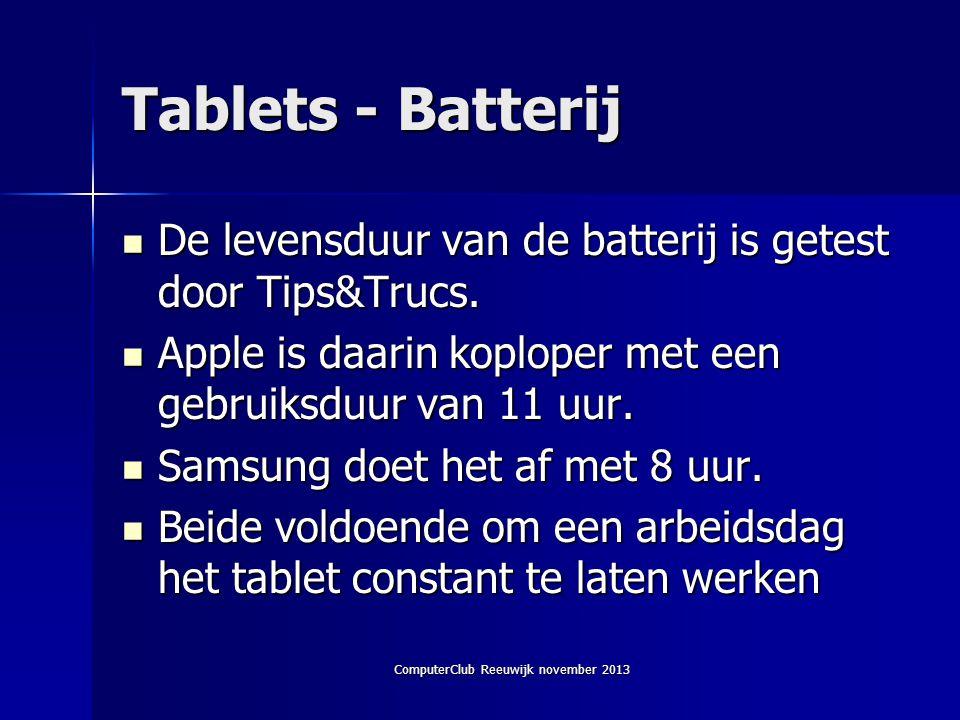 ComputerClub Reeuwijk november 2013 Tablets - Batterij  De levensduur van de batterij is getest door Tips&Trucs.