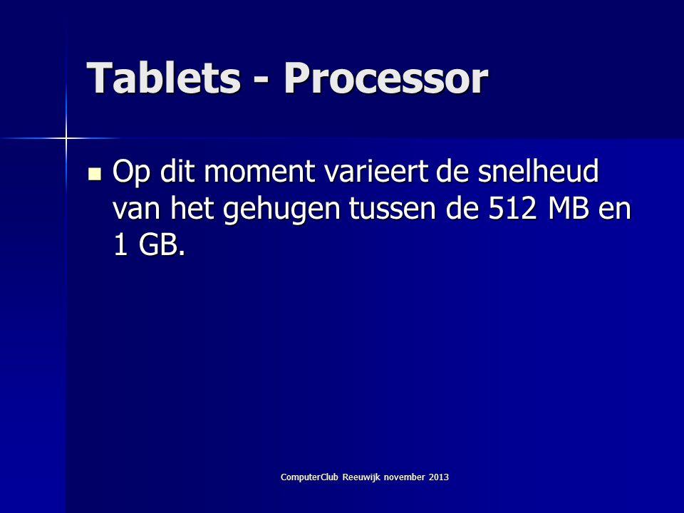ComputerClub Reeuwijk november 2013 Tablets - Processor  Op dit moment varieert de snelheud van het gehugen tussen de 512 MB en 1 GB.