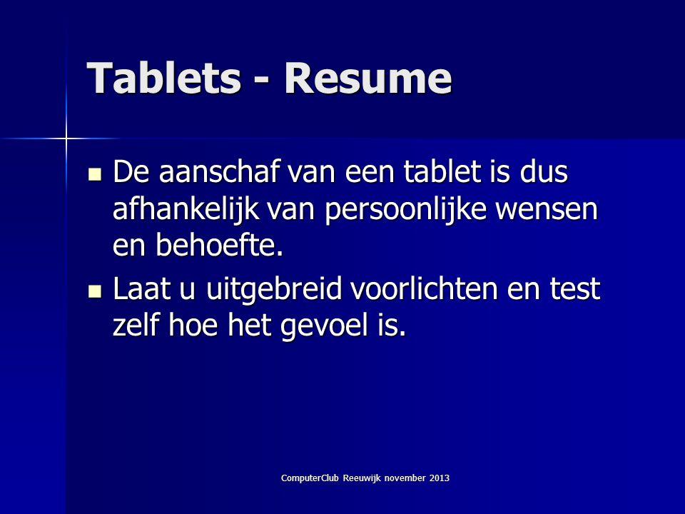 ComputerClub Reeuwijk november 2013 Tablets - Resume  De aanschaf van een tablet is dus afhankelijk van persoonlijke wensen en behoefte.