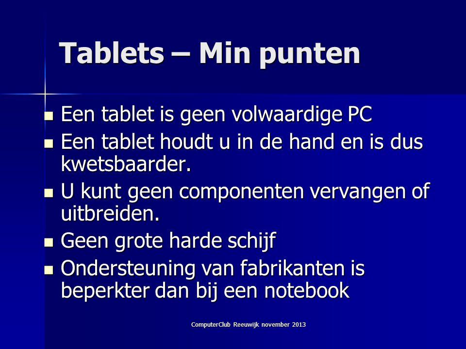 ComputerClub Reeuwijk november 2013 Tablets – Min punten  Een tablet is geen volwaardige PC  Een tablet houdt u in de hand en is dus kwetsbaarder.