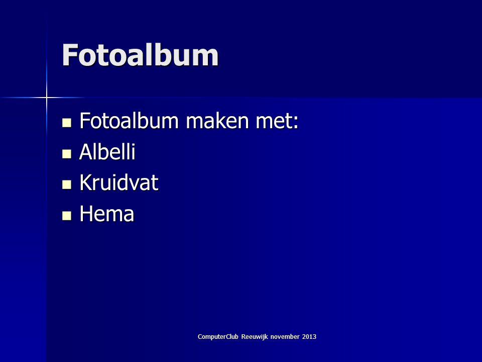ComputerClub Reeuwijk november 2013 Fotoalbum  Fotoalbum maken met:  Albelli  Kruidvat  Hema