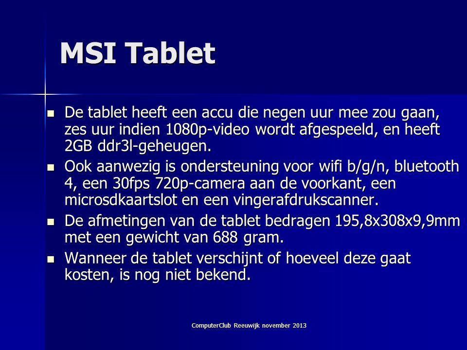 ComputerClub Reeuwijk november 2013 MSI Tablet  De tablet heeft een accu die negen uur mee zou gaan, zes uur indien 1080p-video wordt afgespeeld, en heeft 2GB ddr3l-geheugen.