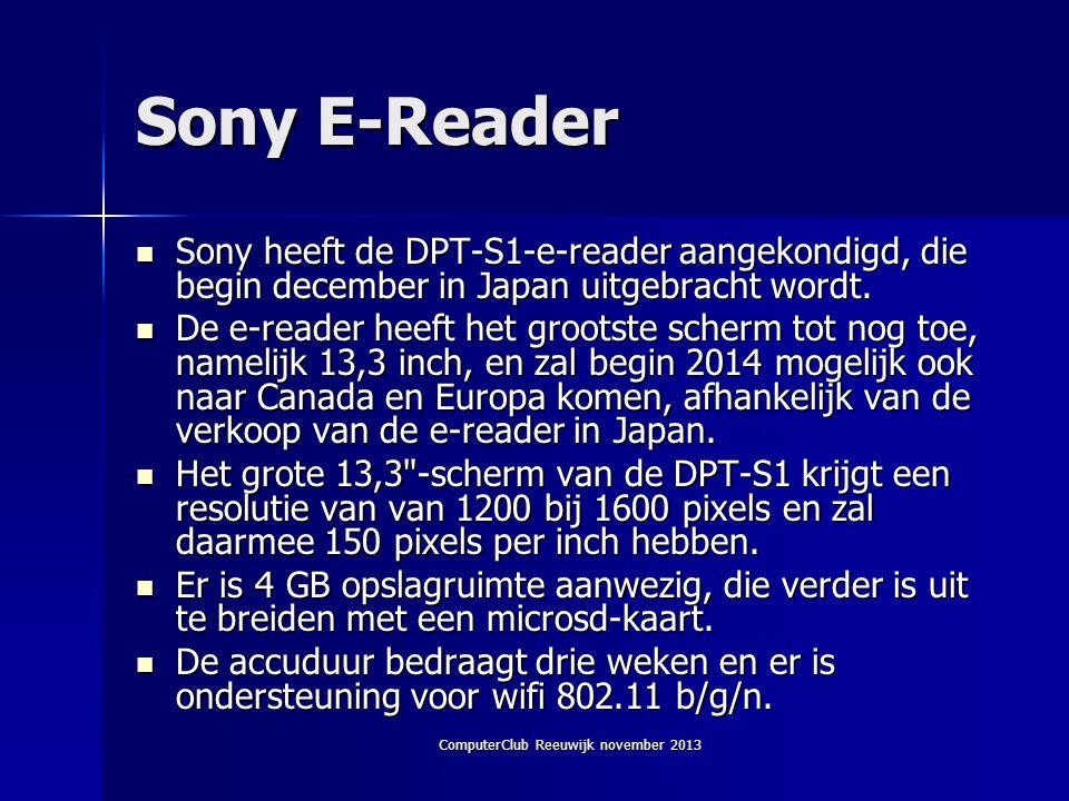 ComputerClub Reeuwijk november 2013 Sony E-Reader  Sony heeft de DPT-S1-e-reader aangekondigd, die begin december in Japan uitgebracht wordt.