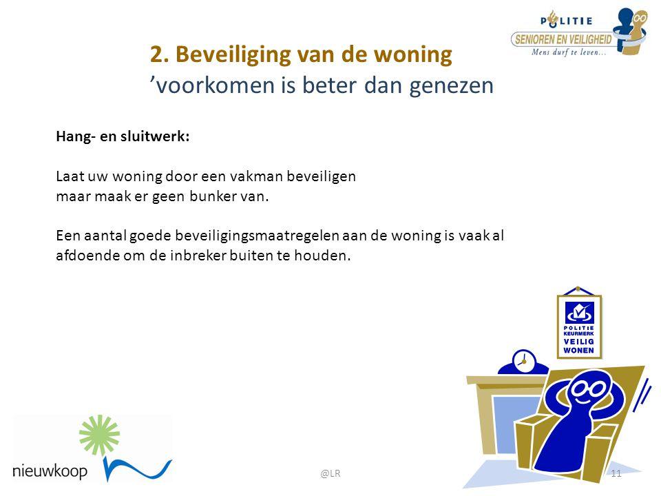 2. Beveiliging van de woning 'voorkomen is beter dan genezen Hang- en sluitwerk: Laat uw woning door een vakman beveiligen maar maak er geen bunker va