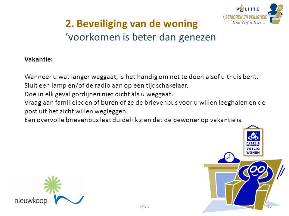 2. Beveiliging van de woning 'voorkomen is beter dan genezen Vakantie: Wanneer u wat langer weggaat, is het handig om net te doen alsof u thuis bent.