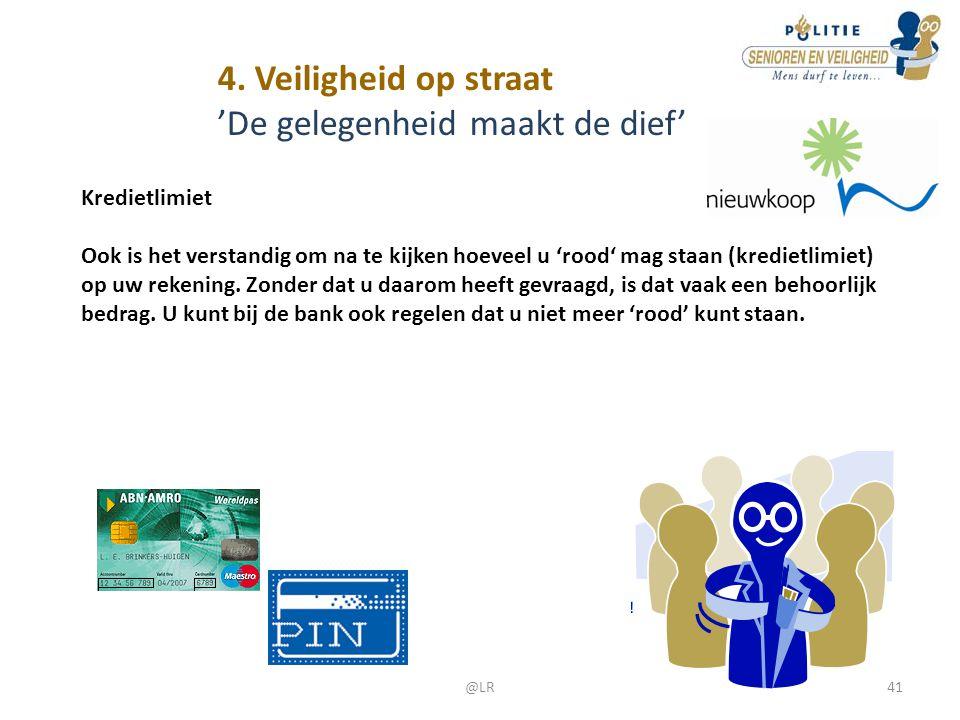 4. Veiligheid op straat 'De gelegenheid maakt de dief' Kredietlimiet Ook is het verstandig om na te kijken hoeveel u 'rood' mag staan (kredietlimiet)