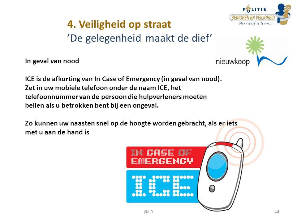 4. Veiligheid op straat 'De gelegenheid maakt de dief' In geval van nood ICE is de afkorting van In Case of Emergency (in geval van nood). Zet in uw m