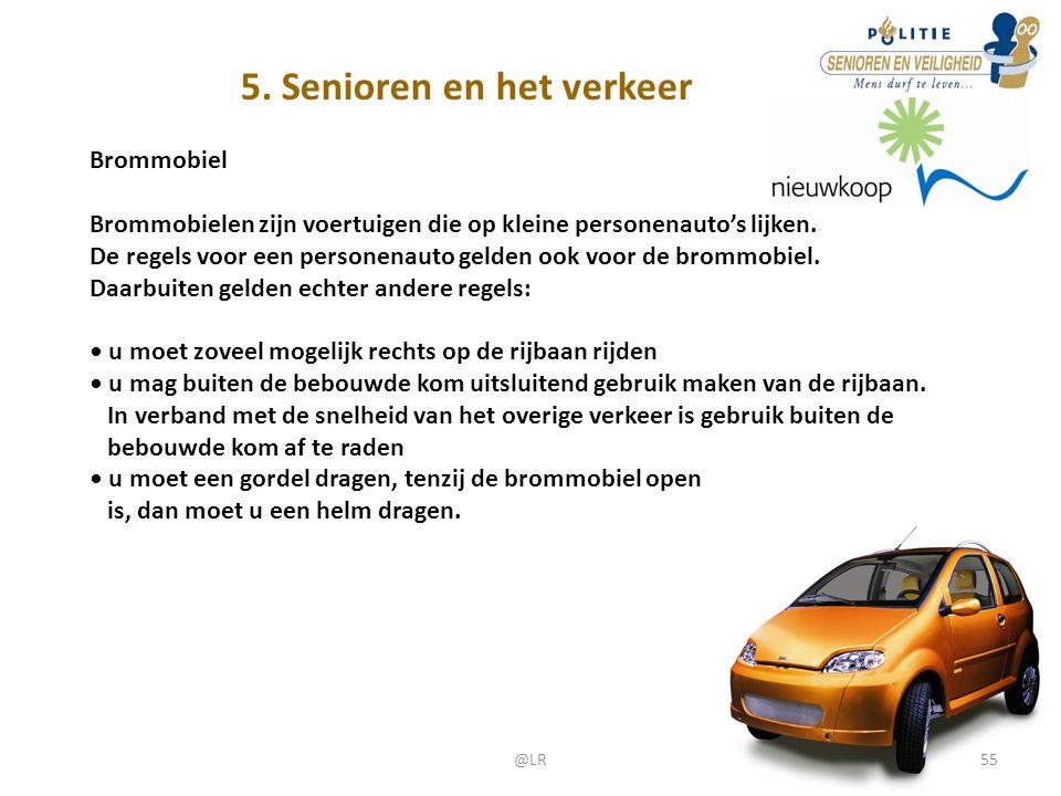 5. Senioren en het verkeer Brommobiel Brommobielen zijn voertuigen die op kleine personenauto's lijken. De regels voor een personenauto gelden ook voo