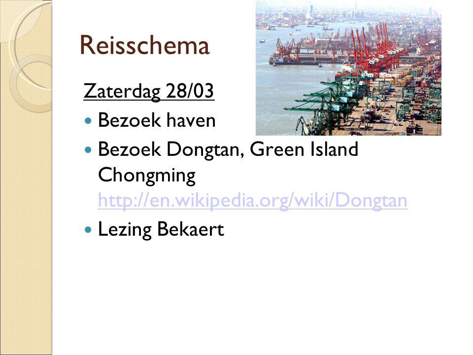 Reisschema Zaterdag 28/03  Bezoek haven  Bezoek Dongtan, Green Island Chongming http://en.wikipedia.org/wiki/Dongtan http://en.wikipedia.org/wiki/Dongtan  Lezing Bekaert