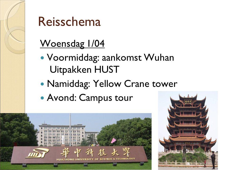 Reisschema Woensdag 1/04  Voormiddag: aankomst Wuhan Uitpakken HUST  Namiddag: Yellow Crane tower  Avond: Campus tour