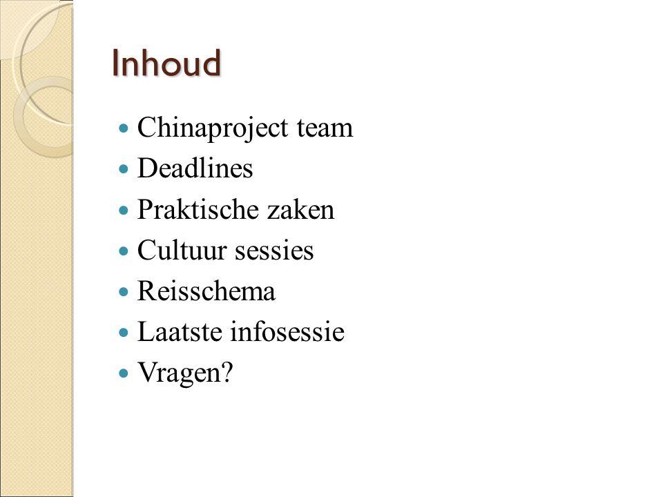 Inhoud  Chinaproject team  Deadlines  Praktische zaken  Cultuur sessies  Reisschema  Laatste infosessie  Vragen?