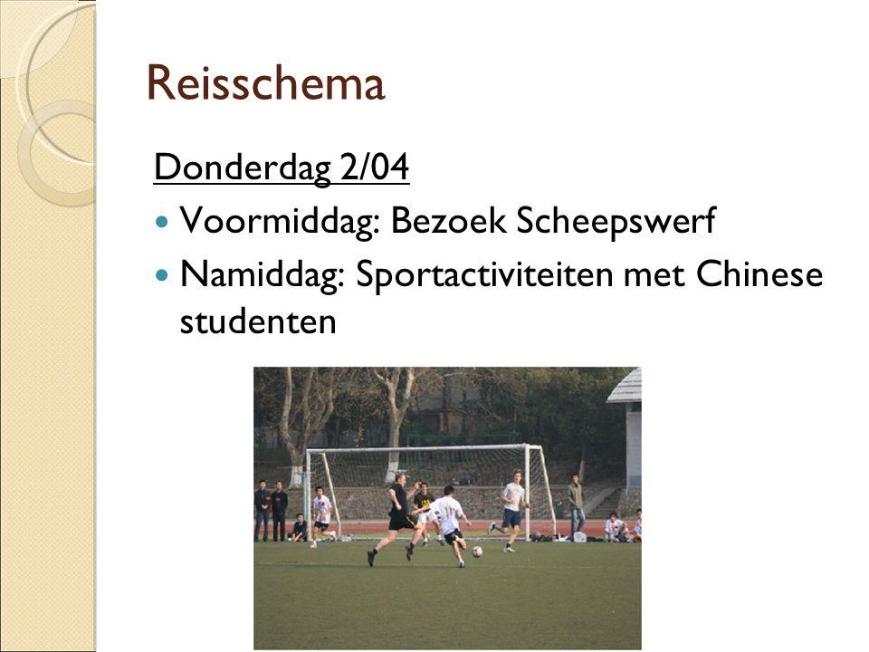 Reisschema Donderdag 2/04  Voormiddag: Bezoek Scheepswerf  Namiddag: Sportactiviteiten met Chinese studenten