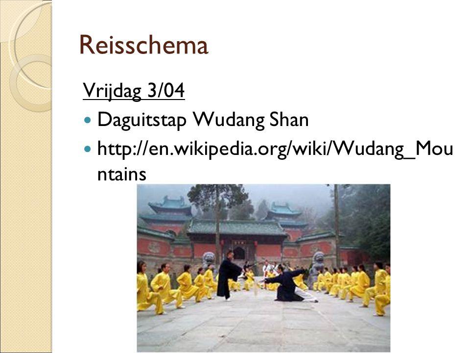 Reisschema Vrijdag 3/04  Daguitstap Wudang Shan  http://en.wikipedia.org/wiki/Wudang_Mou ntains