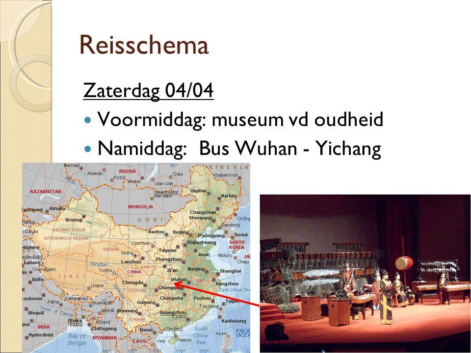 Reisschema Zaterdag 04/04  Voormiddag: museum vd oudheid  Namiddag: Bus Wuhan - Yichang