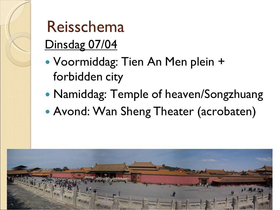 Reisschema Dinsdag 07/04  Voormiddag: Tien An Men plein + forbidden city  Namiddag: Temple of heaven/Songzhuang  Avond: Wan Sheng Theater (acrobaten)