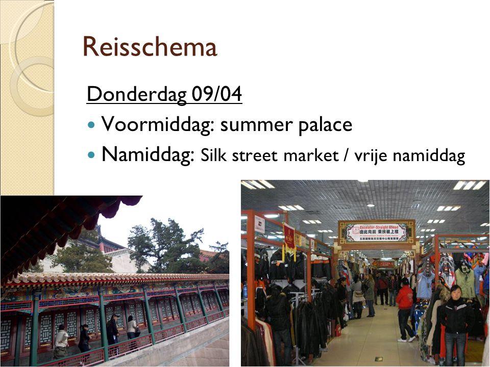 Reisschema Donderdag 09/04  Voormiddag: summer palace  Namiddag: Silk street market / vrije namiddag
