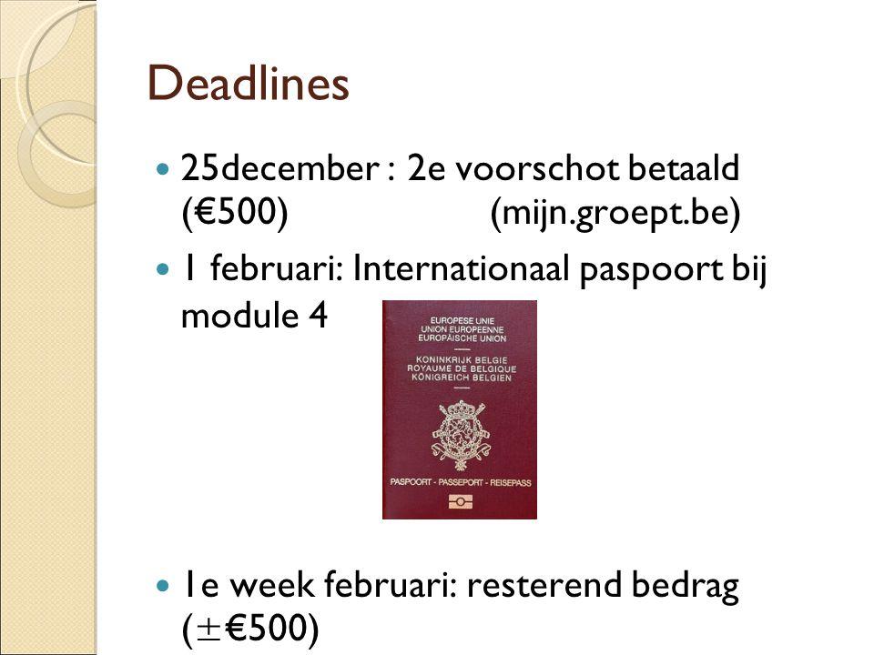 Deadlines  25december : 2e voorschot betaald (€500)  (mijn.groept.be)  1 februari: Internationaal paspoort bij module 4  1e week februari: resterend bedrag (±€500) 