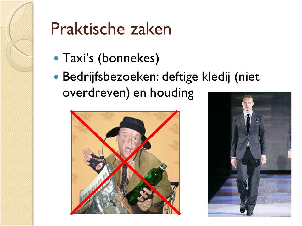 Praktische zaken  Taxi's (bonnekes)  Bedrijfsbezoeken: deftige kledij (niet overdreven) en houding