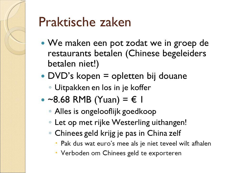 Praktische zaken  We maken een pot zodat we in groep de restaurants betalen (Chinese begeleiders betalen niet!)  DVD's kopen = opletten bij douane ◦