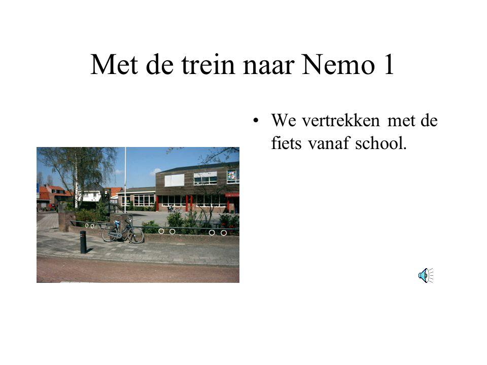 Met de trein naar Nemo 1 •We vertrekken met de fiets vanaf school.