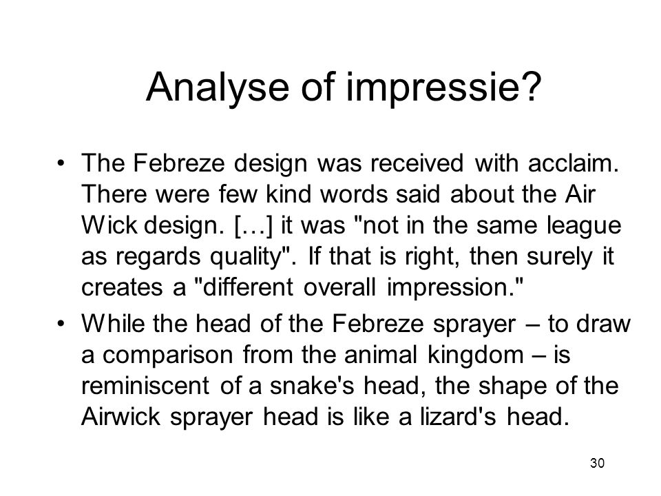 30 Analyse of impressie. •The Febreze design was received with acclaim.