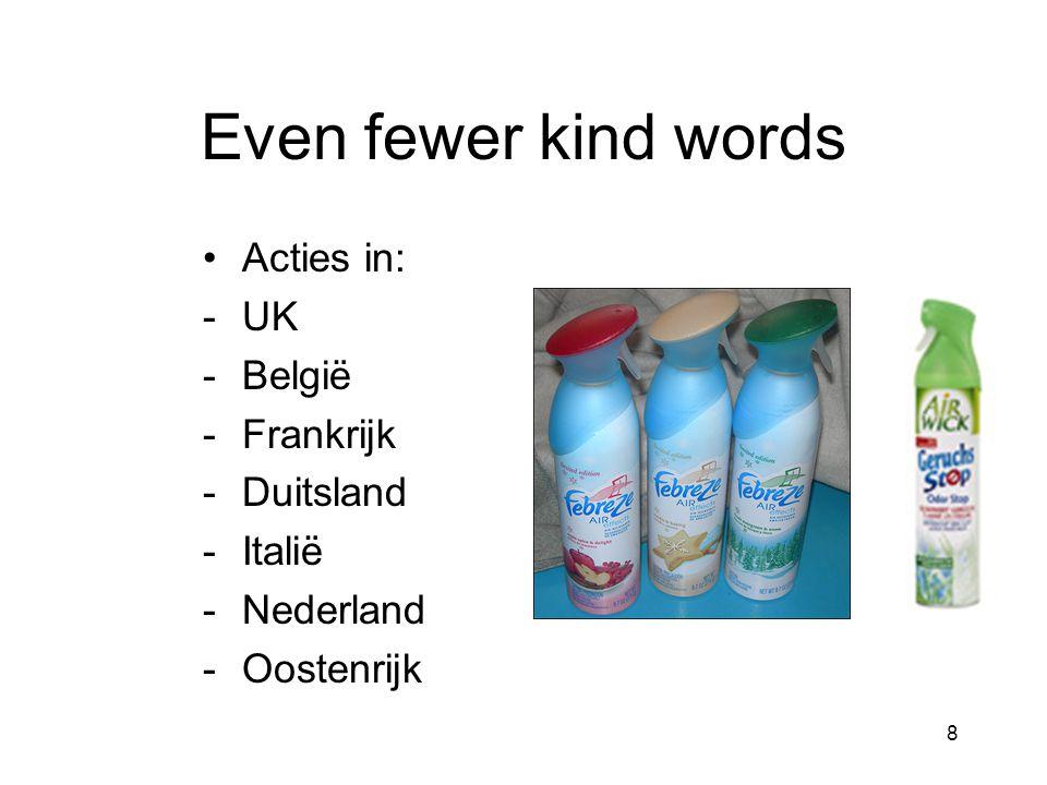 8 Even fewer kind words •Acties in: -UK -België -Frankrijk -Duitsland -Italië -Nederland -Oostenrijk