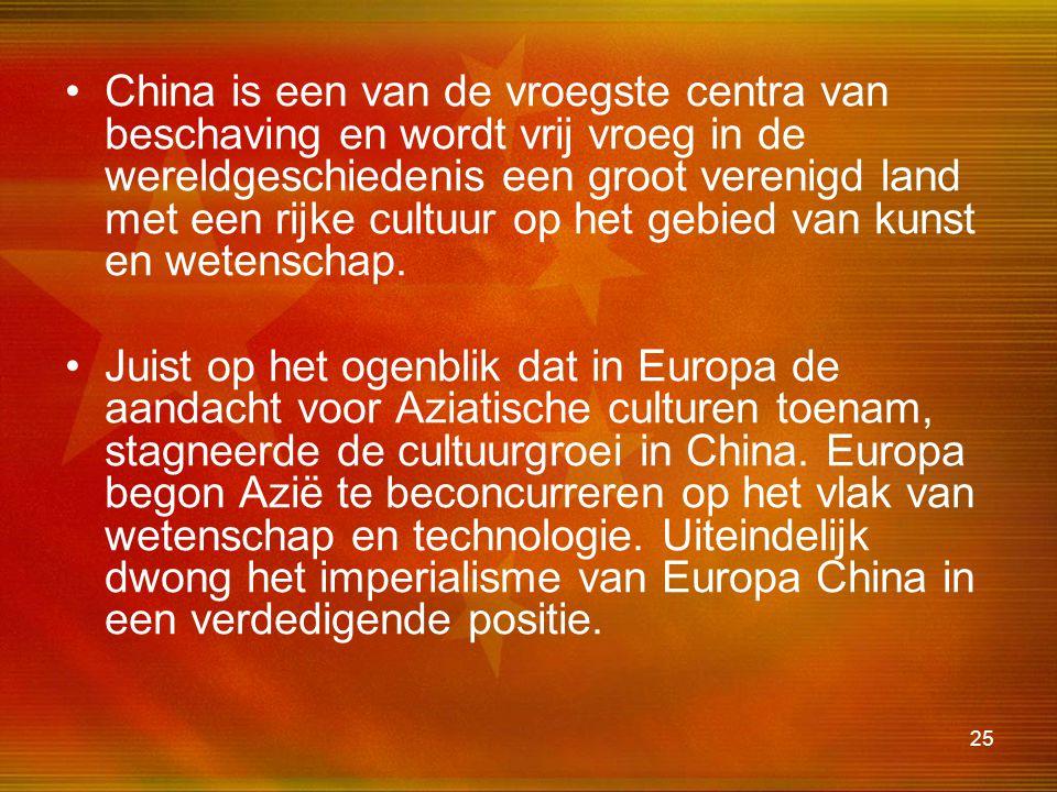 25 •China is een van de vroegste centra van beschaving en wordt vrij vroeg in de wereldgeschiedenis een groot verenigd land met een rijke cultuur op h