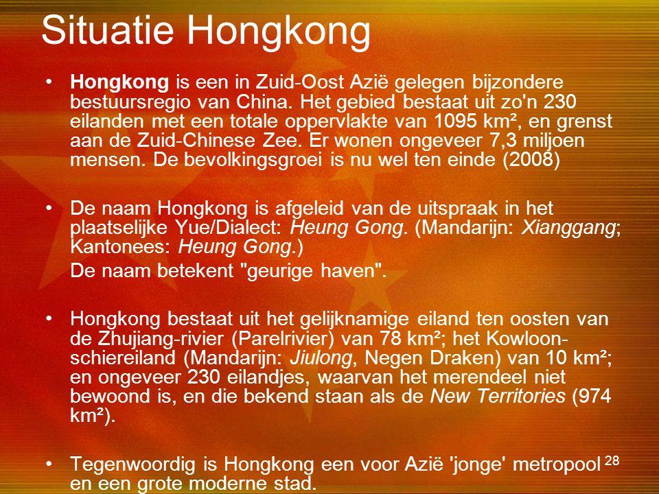 28 Situatie Hongkong •Hongkong is een in Zuid-Oost Azië gelegen bijzondere bestuursregio van China. Het gebied bestaat uit zo'n 230 eilanden met een t