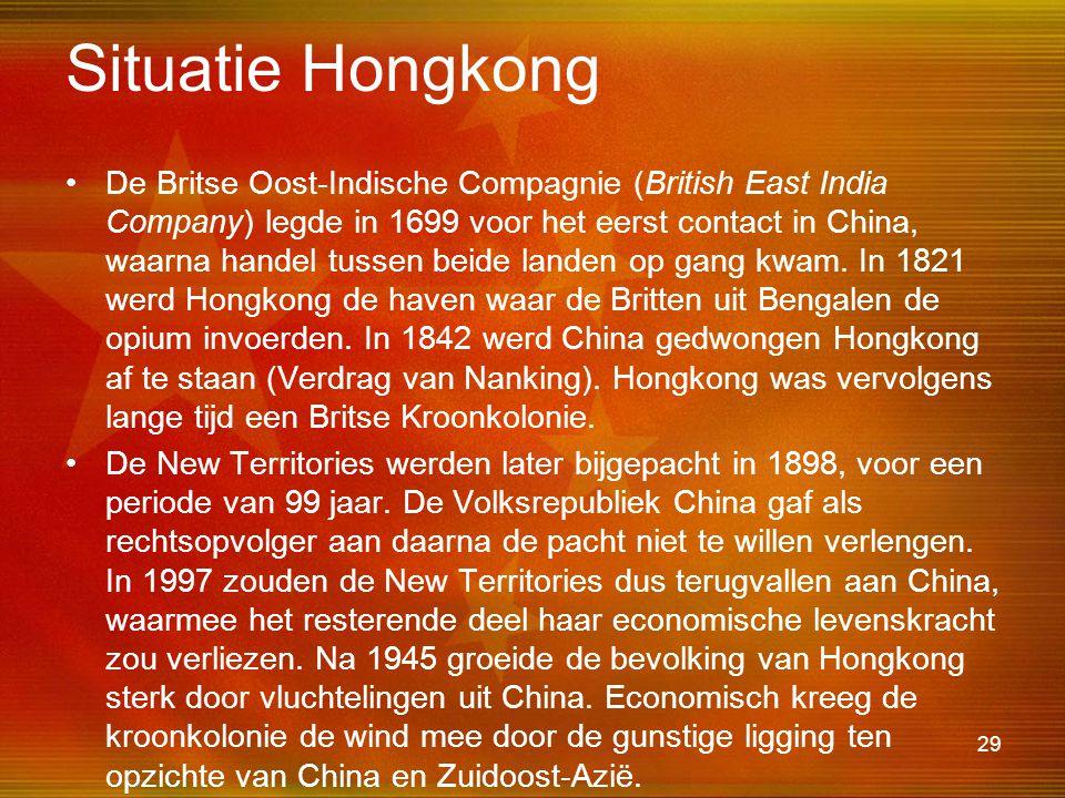 29 Situatie Hongkong •De Britse Oost-Indische Compagnie (British East India Company) legde in 1699 voor het eerst contact in China, waarna handel tuss