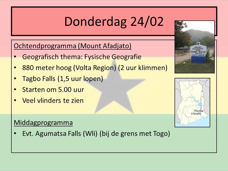 Donderdag 24/02 Ochtendprogramma (Mount Afadjato) • Geografisch thema: Fysische Geografie • 880 meter hoog (Volta Region) (2 uur klimmen) • Tagbo Falls (1,5 uur lopen) • Starten om 5.00 uur • Veel vlinders te zien Middagprogramma • Evt.