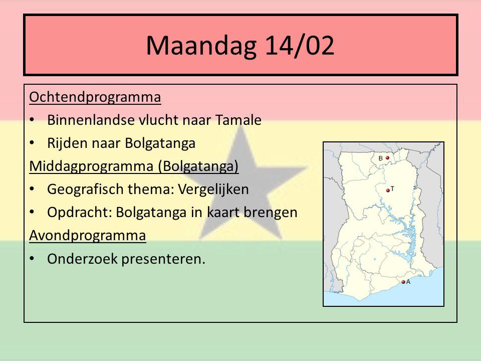 Maandag 14/02 Ochtendprogramma • Binnenlandse vlucht naar Tamale • Rijden naar Bolgatanga Middagprogramma (Bolgatanga) • Geografisch thema: Vergelijken • Opdracht: Bolgatanga in kaart brengen Avondprogramma • Onderzoek presenteren.