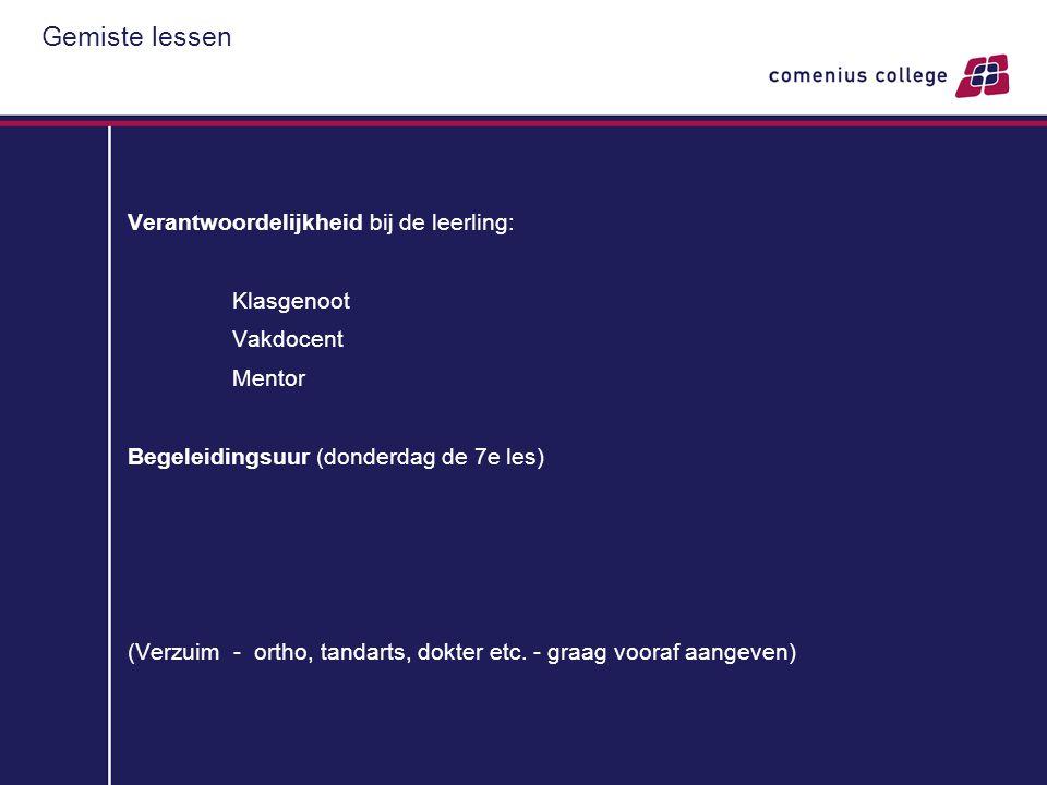 Gemiste lessen Verantwoordelijkheid bij de leerling: Klasgenoot Vakdocent Mentor Begeleidingsuur (donderdag de 7e les) (Verzuim - ortho, tandarts, dok