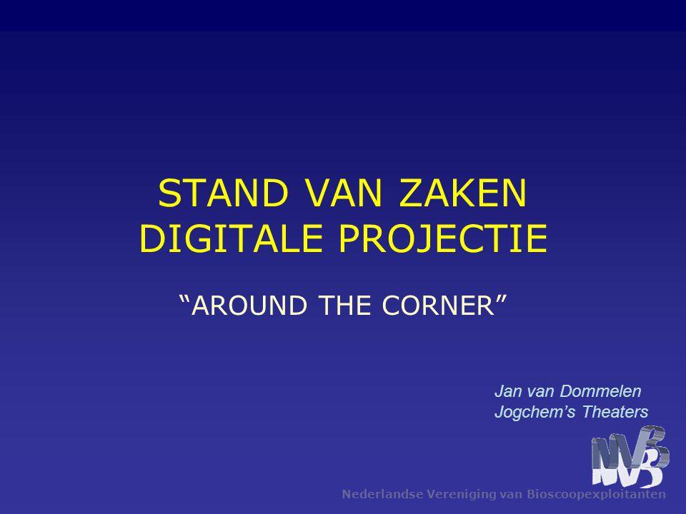 Nederlandse Vereniging van Bioscoopexploitanten STAND VAN ZAKEN DIGITALE PROJECTIE AROUND THE CORNER Jan van Dommelen Jogchem's Theaters